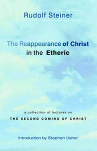 The Reappearance Of Christ In The Etheric: A Collection Of Lectures On The Second Coming Of Christ