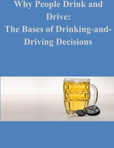 Why People Drink And Drive: The Bases Of Drinking-And- Driving Decisions