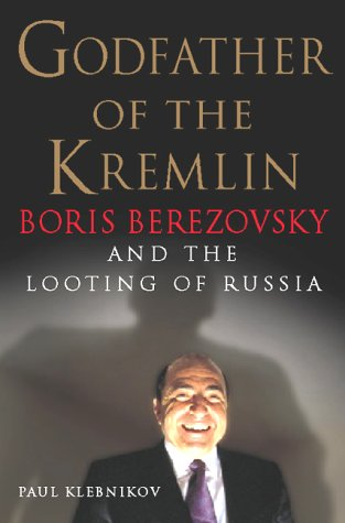 Godfather Of The Kremlin: The Life And Times Of Boris Berezovsky