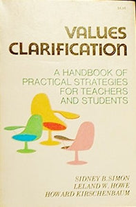 Values Clarification: A Handbook Of Practical Strategies For Teachers And Students