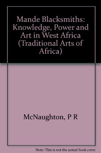 The Mande Blacksmiths: Knowledge, Power, And Art In West Africa (Traditional Arts Of)