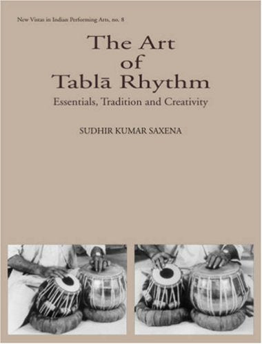 The Art Of Tabla Rhythm: Essentials, Tradition And Creativity- Book & Cd (New Vistas In Indian Performing Arts)