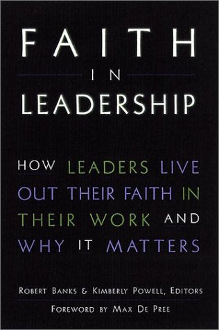 Faith In Leadership : How Leaders Live Out Their Faith In Their Work-And Why It Matters