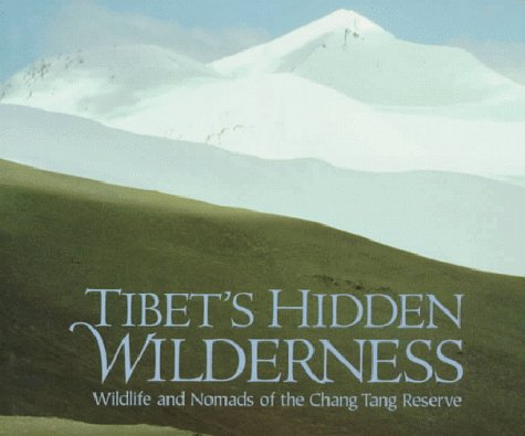 Tibet'S Hidden Wilderness: Wildlife And Nomads Of The Chang Tang Reserve