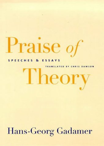 Praise Of Theory: Speeches And Essays (Yale Studies In Hermeneutics)