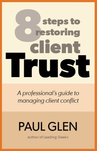 8 Steps To Restoring Client Trust: A Professionals Guide To Managing Client Conflict