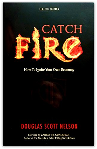 Catch Fire: How To Ignite Your Own Economy (Limited Edition)