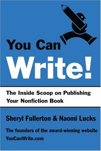 You Can Write!: The Inside Scoop On Publishing Your Nonfiction Book