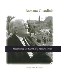 Romano Guardini: Proclaiming The Sacred In A Modern World