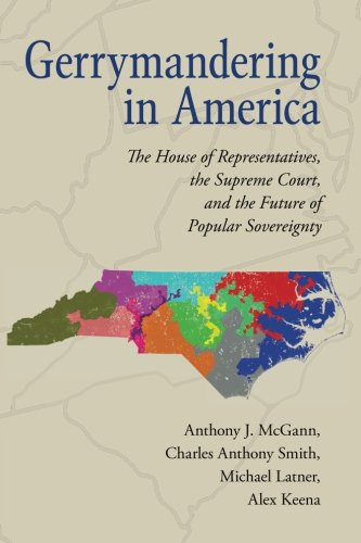 Gerrymandering In America: The House Of Representatives, The Supreme Court, And The Future Of Popular Sovereignty