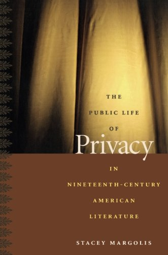 The Public Life Of Privacy In Nineteenth-Century American Literature (New Americanists)