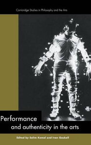 Performance And Authenticity In The Arts (Cambridge Studies In Philosophy And The Arts)
