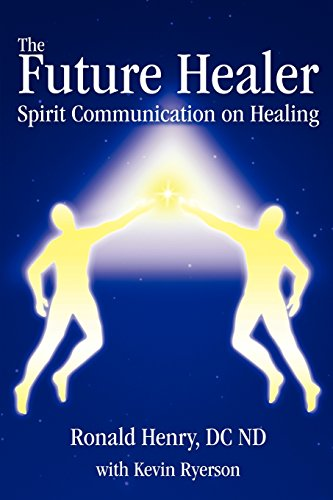 The Future Healer: Spirit Communication On Healing