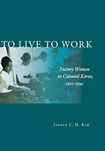 To Live To Work: Factory Women In Colonial Korea, 1910-1945