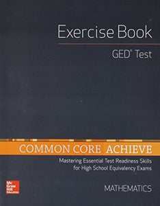 Common Core Achieve, Ged Exercise Book Mathematics (Basics & Achieve)