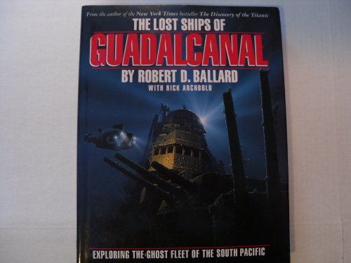 The Lost Ships Of Guadalcanal: Exploring The Ghost Fleet Of The South Pacific