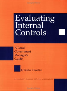 Evaluating Internal Controls: A Local Government Manager'S Guide