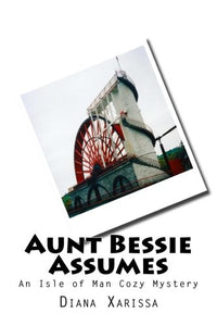 Aunt Bessie Assumes: An Isle Of Man Cozy Mystery (Volume 1)