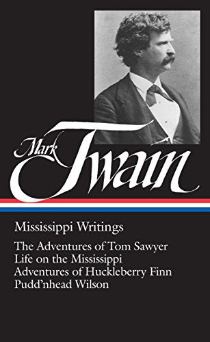 Mark Twain : Mississippi Writings : Tom Sawyer, Life On The Mississippi, Huckleberry Finn, Pudd'Nhead Wilson (Library Of America)