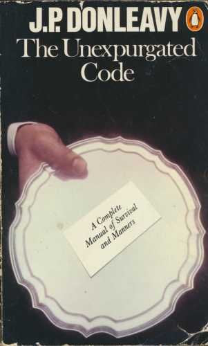 The Unexpurgated Code - A Complete Manual Of Survival & Manners