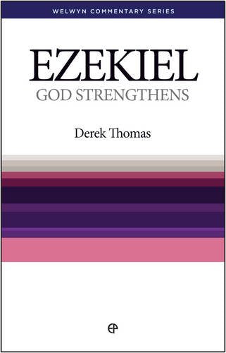 God Strengthens: Ezekiel Simply Explained (Welwyn Commentary Series)