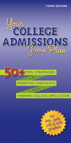 Your College Admissions Game Plan: 50+ Tips, Strategies, And Essential Checklists For A Winning College Application For 9Th, 10Th, 11Th, And 12Th Graders