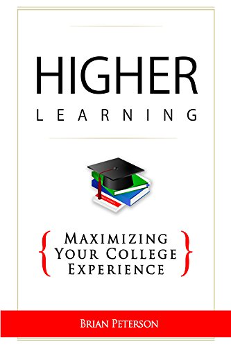 Higher Learning: Maximizing Your College Experience