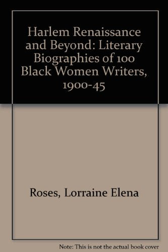 Harlem Renaissance And Beyond: Literary Biographies Of 100 Black Women Writers, 1900-1945