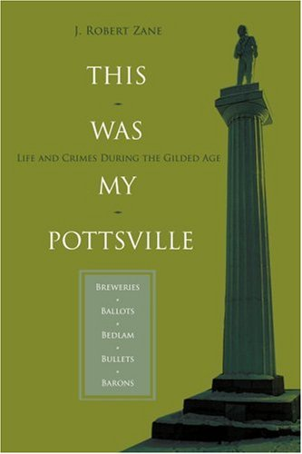This Was My Pottsville: Life And Crimes During The Gilded Age