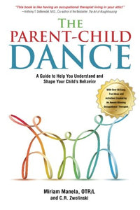 The Parent-Child Dance: A Guide To Help You Understand And Shape Your Childs Behavior