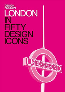 London In Fifty Design Icons (Design Museum Fifty)