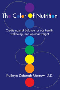 The Color Of Nutrition: Create Natural Balance For Our Health, Wellbeing, And Optimal Weight