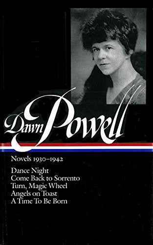 Dawn Powell: Novels 1930-1942 (Loa #126): Dance Night / Come Back To Sorrento / Turn, Magic Wheel / Angels On Toast / A  Time To Be Born (Library Of America)