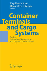 Container Terminals And Cargo Systems: Design, Operations Management, And Logistics Control Issues