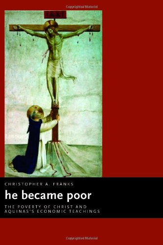 He Became Poor: The Poverty Of Christ And Aquinas'S Economic Teachings (Eerdmans Ekklesia Series)