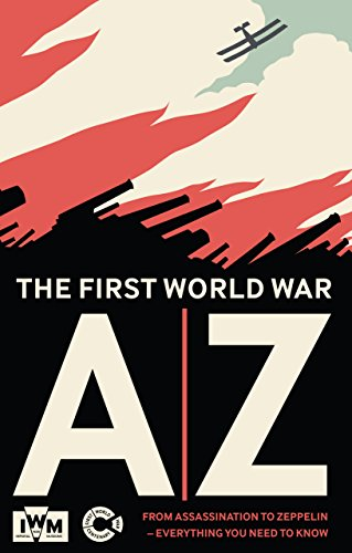 The First World War A-Z: From Assassination To Zeppelin - Everything You Need To Know