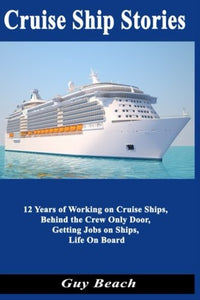 Cruise Ship Stories: 12 Years Of Working On Cruise Ships, Behind The Crew Only Door, Getting Jobs On Ships, Life On Board