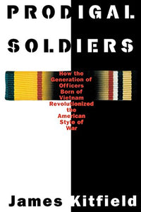 Prodigal Soldiers: How The Generation Of Officers Born Of Vietnam Revolutionized The American Style Of War