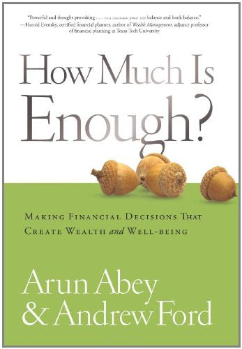 How Much Is Enough? Making Financial Decisions That Create Wealth And Well-Being