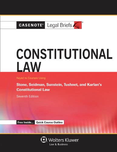 Casenote Legal Briefs: Constitutional Law, Keyed To Stone, Seidman, Sunstein, Tushnet, & Karlan, Seventh Edition