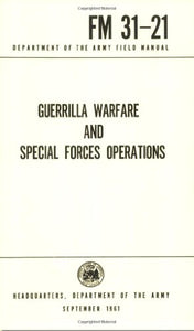 Guerrilla Warfare And Special Forces Operations: Fm31-21