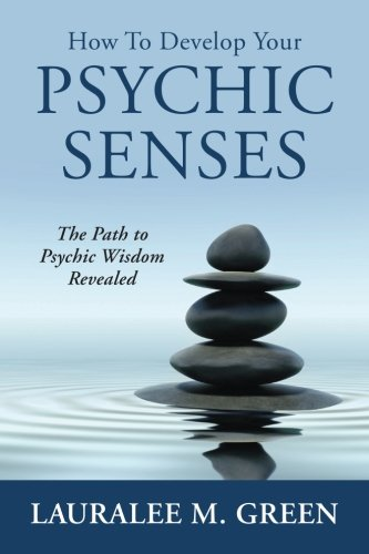 How To Develop Your Psychic Senses: The Path To Psychic Wisdom Revealed