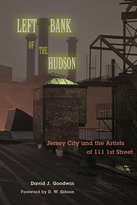 Left Bank Of The Hudson: Jersey City And The Artists Of 111 1St Street