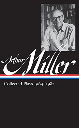 Arthur Miller: Collected Plays 1964-1982 (Loa #223) (Library Of America)
