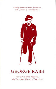 George Raab: The Civil War Memoir Of A Catawba County Tar Heel