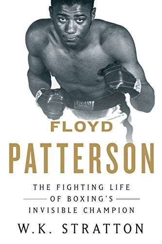 Floyd Patterson: The Fighting Life Of Boxings Invisible Champion