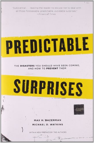 Predictable Surprises: The Disasters You Should Have Seen Coming, And How To Prevent Them (Center For Public Leadership)