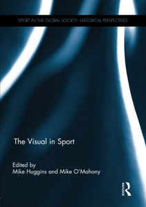 The Visual In Sport (Sport In The Global Society: Historical Perspectives)
