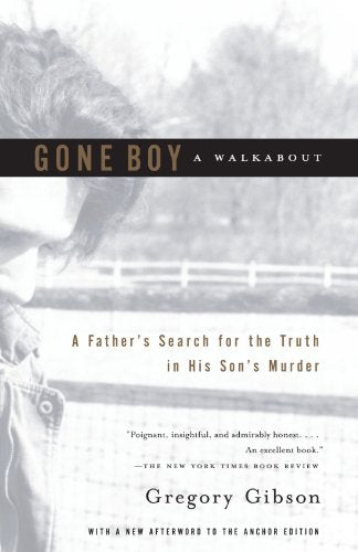 Gone Boy: A Walkabout: A Father'S Search For The Truth In His Son'S Murder