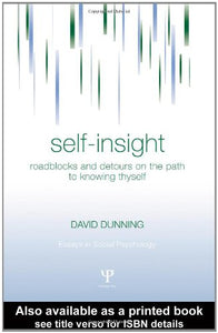 Self-Insight: Roadblocks And Detours On The Path To Knowing Thyself (Essays In Social Psychology)